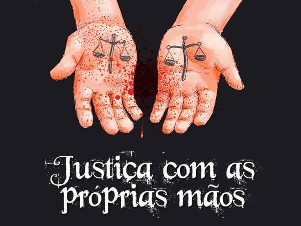 Fazer justiça com as próprias mãos é crime!