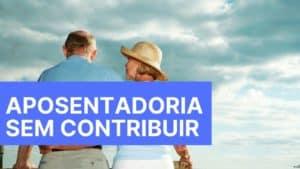 aposentadoria sem contribuir